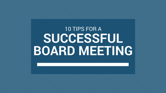 10 Tips For A Successful Board Meeting